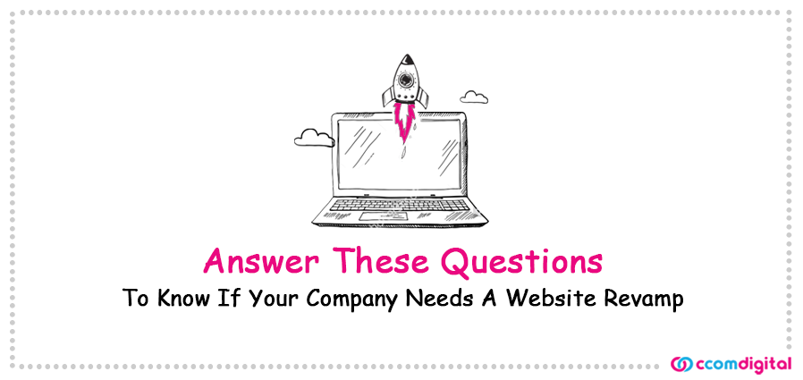Answer These Questions To Know If Your Company Needs A Website Revamp