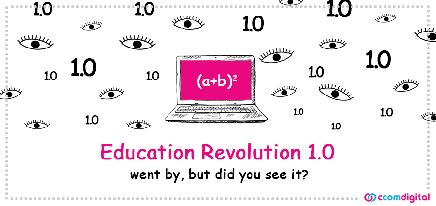 Education Revolution 1.0 went by, but did you see it?